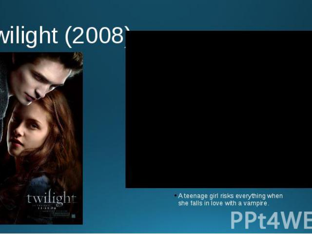 Twilight (2008) A teenage girl risks everything when she falls in love with a vampire.