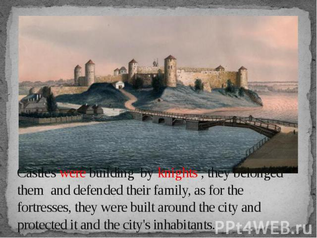 Castles were building by knights , they belonged them and defended their family, as for the fortresses, they were built around the city and protected it and the city's inhabitants.