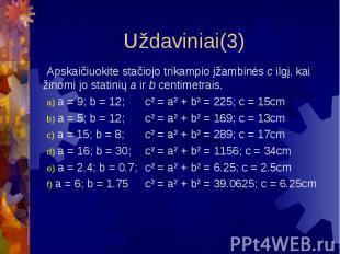 Uždaviniai(3) Apskaičiuokite stačiojo trikampio įžambinės c ilgį, kai žinomi jo