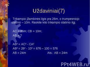 Uždaviniai(7) Trikampio įžambinės ilgis yra 26m, o trumpesniojo statinio – 10m.