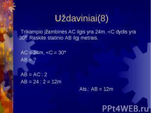Uždaviniai(8) Trikampio įžambinės AC ilgis yra 24m. <C dydis yra 30°. Raskite