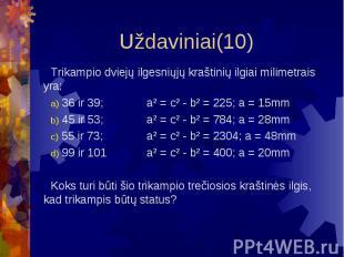 Uždaviniai(10) Trikampio dviejų ilgesniųjų kraštinių ilgiai milimetrais yra: 36