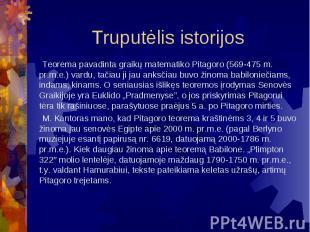 Truputėlis istorijos Teorema pavadinta graikų matematiko Pitagoro (569-475 m. pr