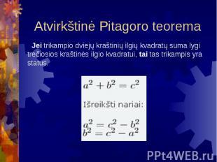 Atvirkštinė Pitagoro teorema Jei trikampio dviejų kraštinių ilgių kvadratų suma