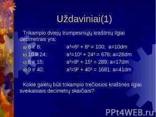 Uždaviniai(1) Trikampio dviejų trumpesniųjų kraštinių ilgiai decimetrais yra: 6