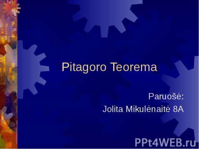 Pitagoro Teorema Paruošė: Jolita Mikulėnaitė 8A