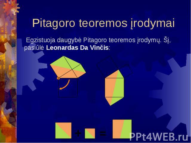 Pitagoro teoremos įrodymai Egzistuoja daugybė Pitagoro teoremos įrodymų. Šį, pasiūlė Leonardas Da Vinčis: