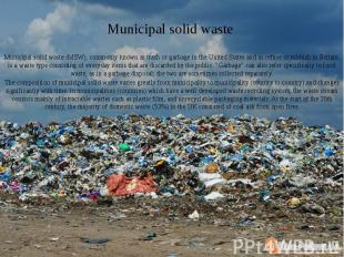 Municipal solid waste Municipal solid waste (MSW), commonly known as trash or ga
