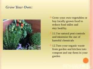 Grow Your Own: Grow your own vegetables or buy locally grown food to reduce food