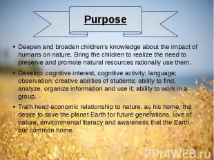 Deepen and broaden children's knowledge about the impact of humans on nature. Br