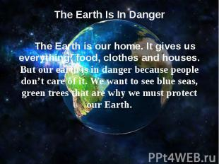 The Earth Is In Danger  The Earth is our home. It gives us everything: foo