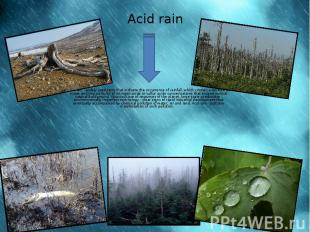 Acid rain Acid rain - widely used term that indicate the occurrence of rainfall,