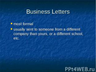 Business Letters most formal usually sent to someone from a different company th