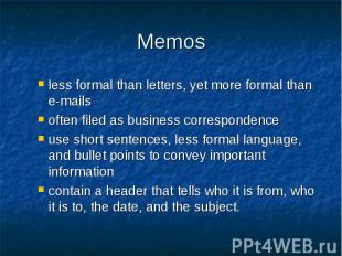 Memos less formal than letters, yet more formal than e-mails often filed as busi