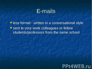 E-mails less formal - written in a conversational style sent to your work collea