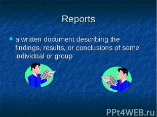 Reports a written document describing the findings, results, or conclusions of s