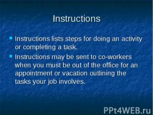Instructions Instructions lists steps for doing an activity or completing a task