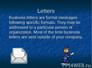 Letters Business letters are formal messages following specific formats. They ma