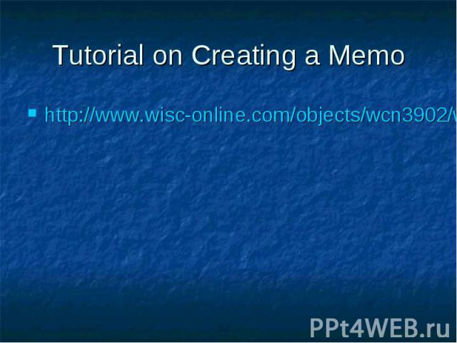 Tutorial on Creating a Memo http://www.wisc-online.com/objects/wcn3902/wcn3902.swf