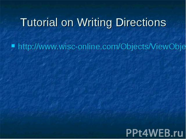 Tutorial on Writing Directions http://www.wisc-online.com/Objects/ViewObject.aspx?ID=TRG2301