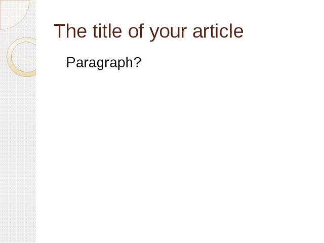 The title of your article Paragraph?
