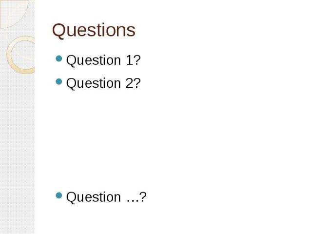 Questions Question 1? Question 2? Question …?