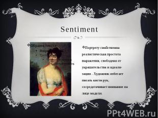 Sentiment Портрету свойственна реалистическая простота выражения, свободная от у