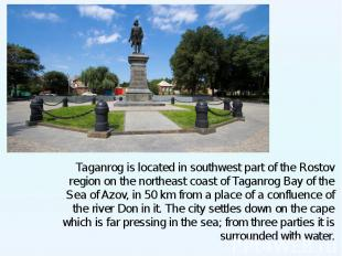 Taganrog is located in southwest part of the Rostov region on the northeast coas