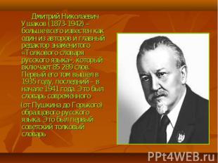 Дмитрий Николаевич Ушаков (1873-1942) – больше всего известен как один из авторо