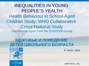 INEQUALITIES IN YOUNG PEOPLE`S YEALTHHealth Behaviour in School-Aged Children St
