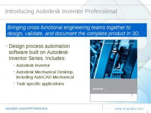 Introducing Autodesk Inventor Professional Bringing cross-functional engineering