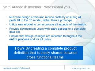 With Autodesk Inventor Professional you … Minimize design errors and reduce cost