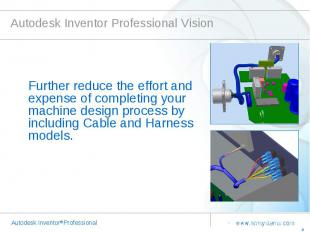 Autodesk Inventor Professional Vision Further reduce the effort and expense of c
