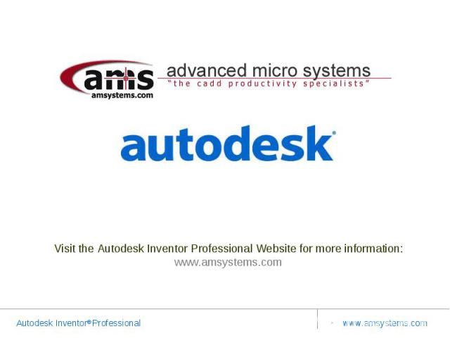 Visit the Autodesk Inventor Professional Website for more information: www.amsystems.com