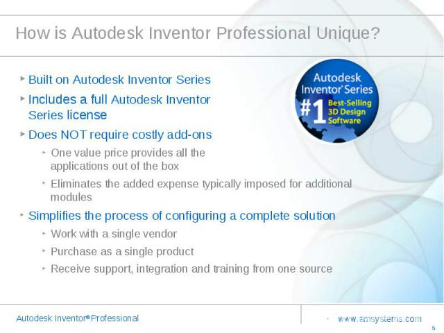 How is Autodesk Inventor Professional Unique? Built on Autodesk Inventor Series Includes a full Autodesk Inventor Series licenseDoes NOT require costly add-ons One value price provides all the applications out of the boxEliminates the added expense …