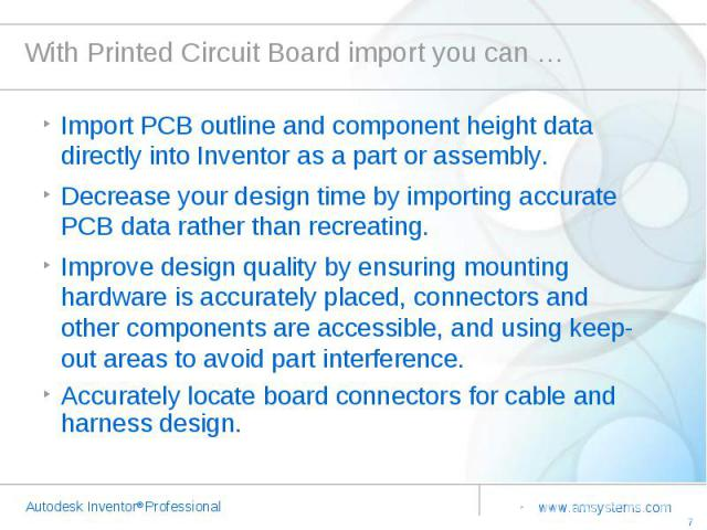With Printed Circuit Board import you can … Import PCB outline and component height data directly into Inventor as a part or assembly. Decrease your design time by importing accurate PCB data rather than recreating.Improve design quality by ensuring…