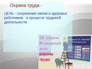 Охрана труда - ЦЕЛЬ - сохранение жизни и здоровья работников в процессе трудовой