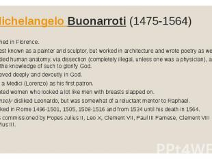 Michelangelo Buonarroti(1475-1564)• Trained in Florence.• Is best known as