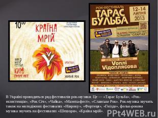 В Україні проводиться ряд фестивалів рок-музики. Це — «Тарас Бульба», «Рок-екзис