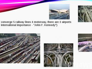 In the city converge 5 railway lines 4 motorway, there are 3 airports (including