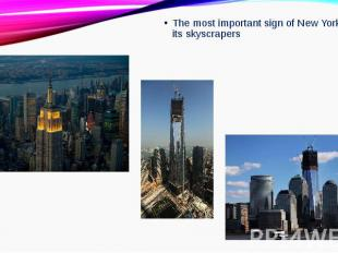 The most important sign of New York are its skyscrapersThe most important sign o
