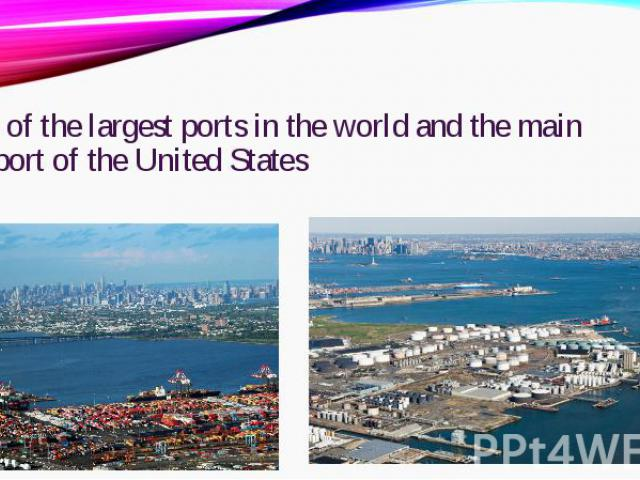 one of the largest ports in the world and the main seaport of the United Statesone of the largest ports in the world and the main seaport of the United States