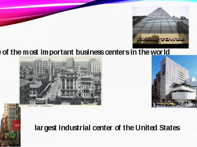 one of the most important business centers in the worldone of the most important business centers in the world largest industrial center of the United States