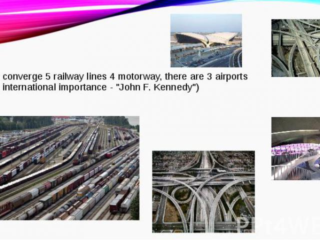 "In the city converge 5 railway lines 4 motorway, there are 3 airports (including international importance - ""John F. Kennedy"")In the city converge 5 railway lines 4 motorway, there are 3 airports (including international importance - ""…"