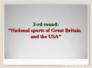 "3-rd round: ""National sports of Great Britain and the USA"""