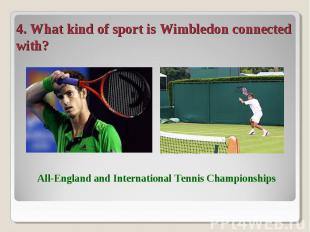 4. What kind of sport is Wimbledon connected with? All-England and International