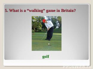 "5. What is a ""walking"" game in Britain?"