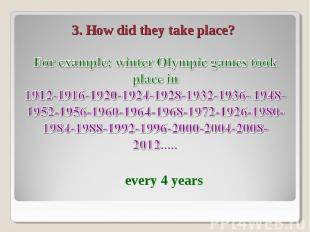 For example: winter Olympic games took place in1912-1916-1920-1924-1928-1932-193