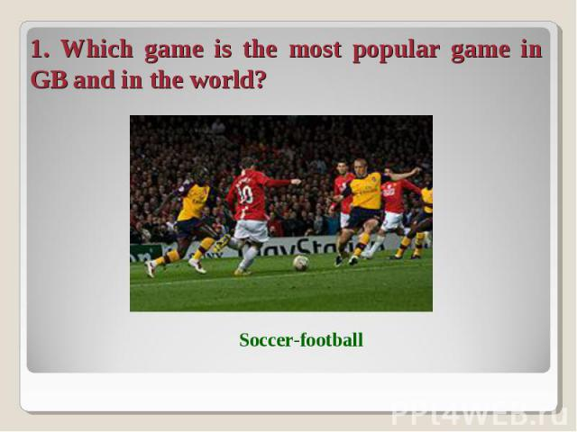 1. Which game is the most popular game in GB and in the world?