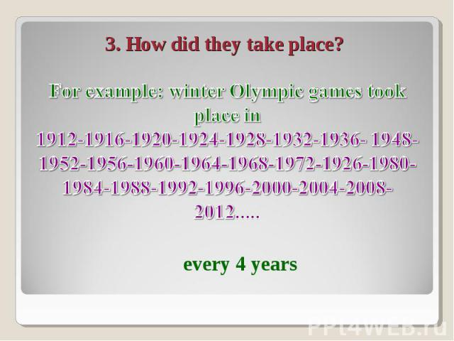 For example: winter Olympic games took place in1912-1916-1920-1924-1928-1932-1936- 1948-1952-1956-1960-1964-1968-1972-1926-1980-1984-1988-1992-1996-2000-2004-2008-2012.....